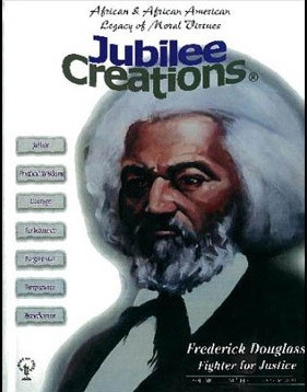 Jubilee Creations African and American Legacy of Moral Virtues Frederick Douglass: Fighter for Justice