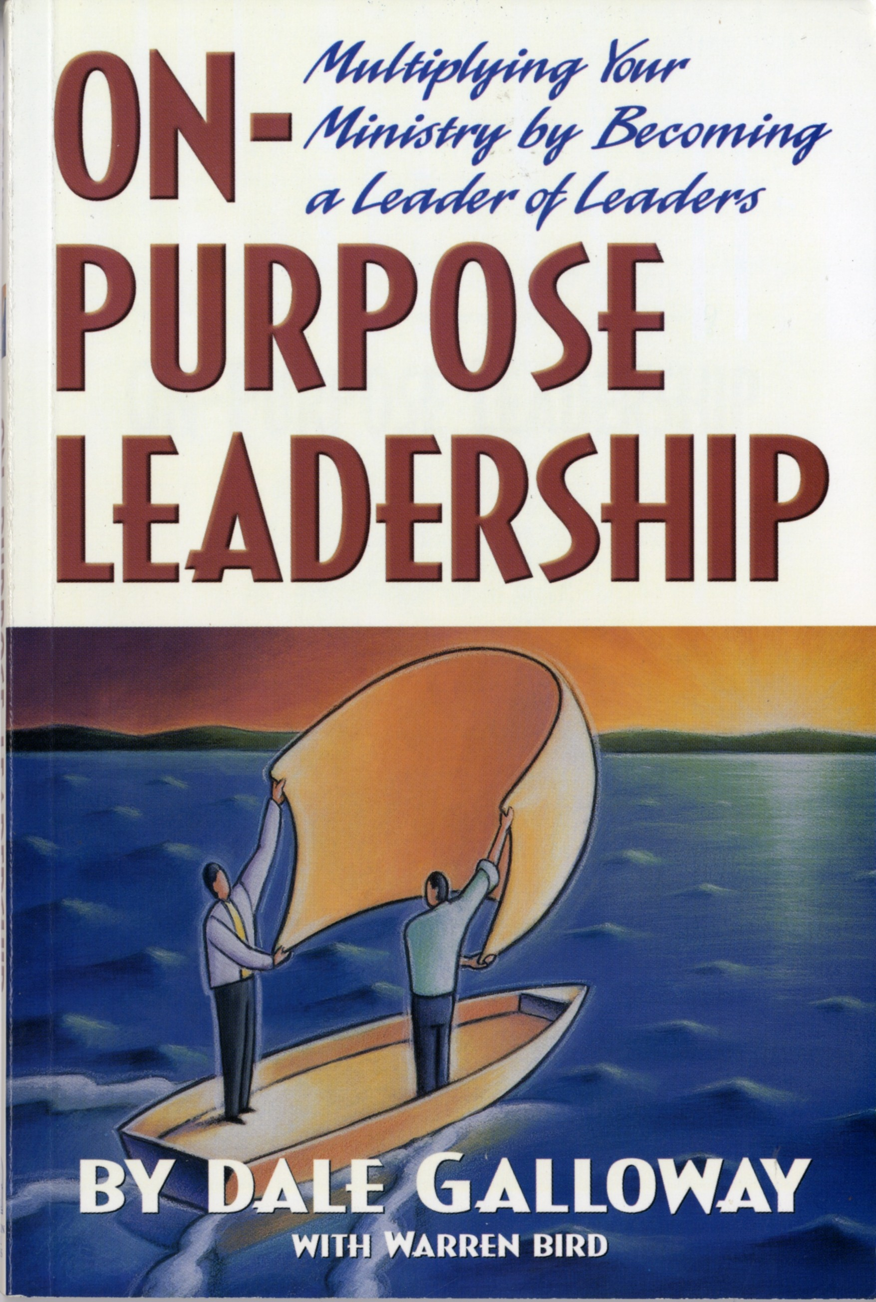 On-Purpose Leadership Multiplying Your Ministry by Becoming a Leader of Leaders