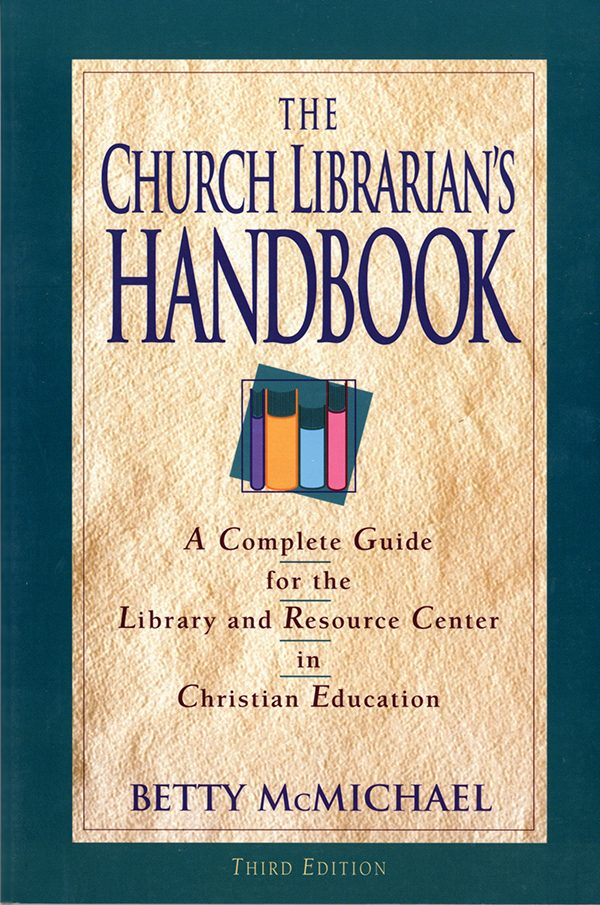 The Church Librarian's Handbook: A Complete Guide for the Library and Resource Center in Christian Education