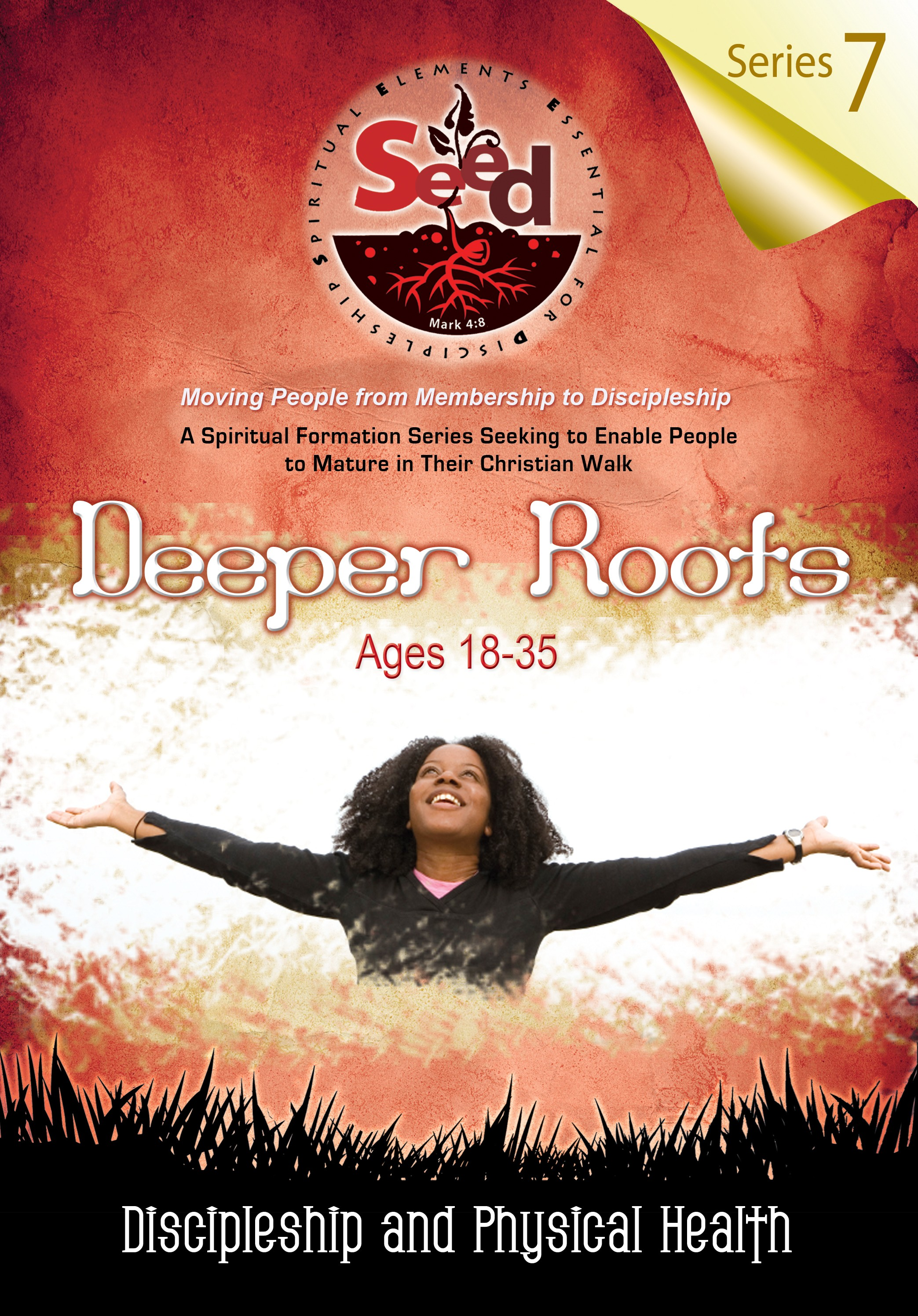 SEED Deeper Roots (Ages18-35): Series 7:Discipleship and Physical Health