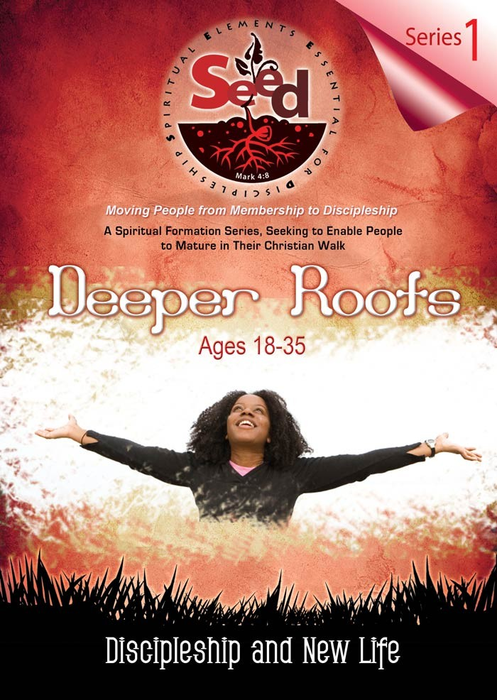 SEED Deeper Roots (Ages 18-35): Series 1: Discipleship and New Life