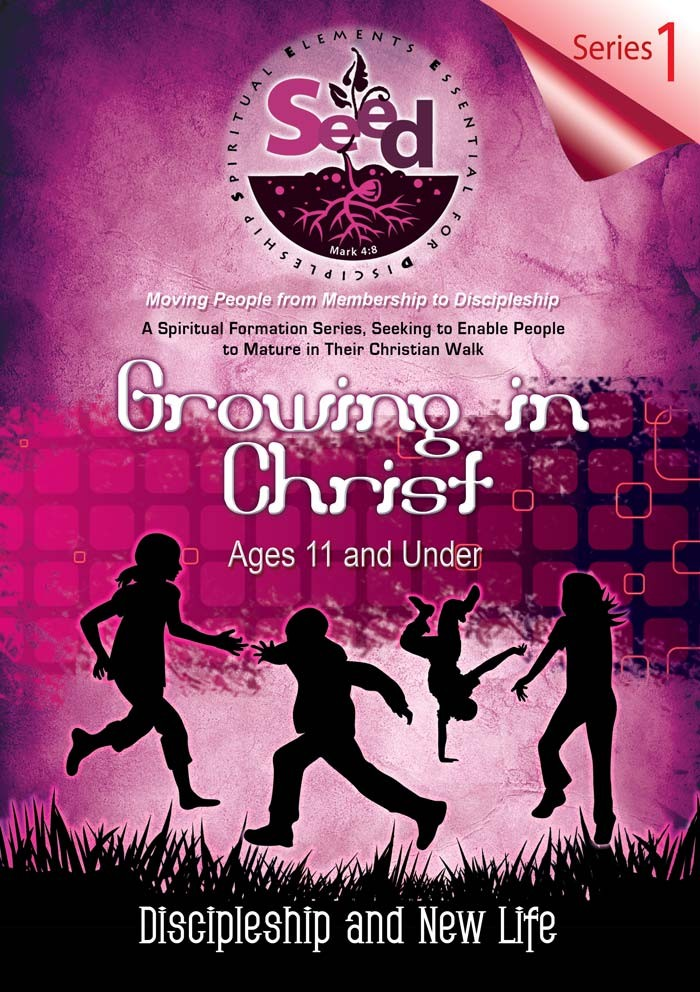 SEED Growing in Christ (Ages 11 and Under): Series 1: Discipleship and New Life