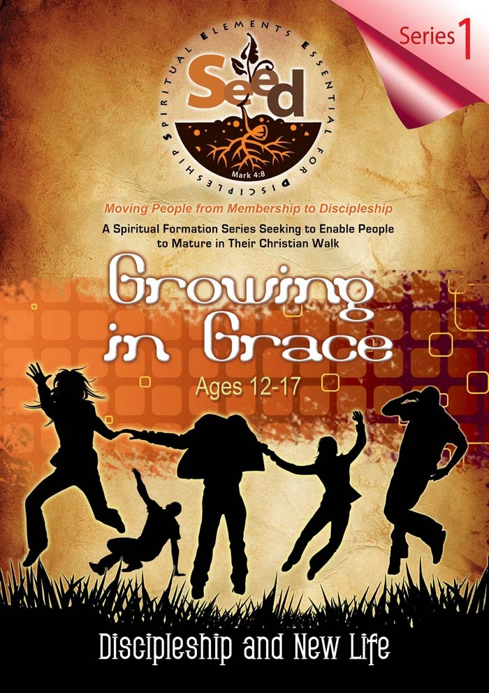 SEED Growing in Grace (Ages 12-17): Series 1: Discipleship and New Life