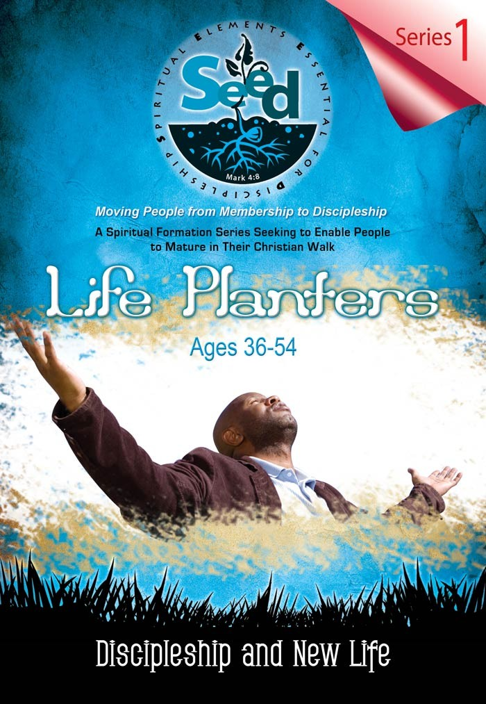 SEED Life Planters (Ages 36-54): Series 1: Discipleship and New Life