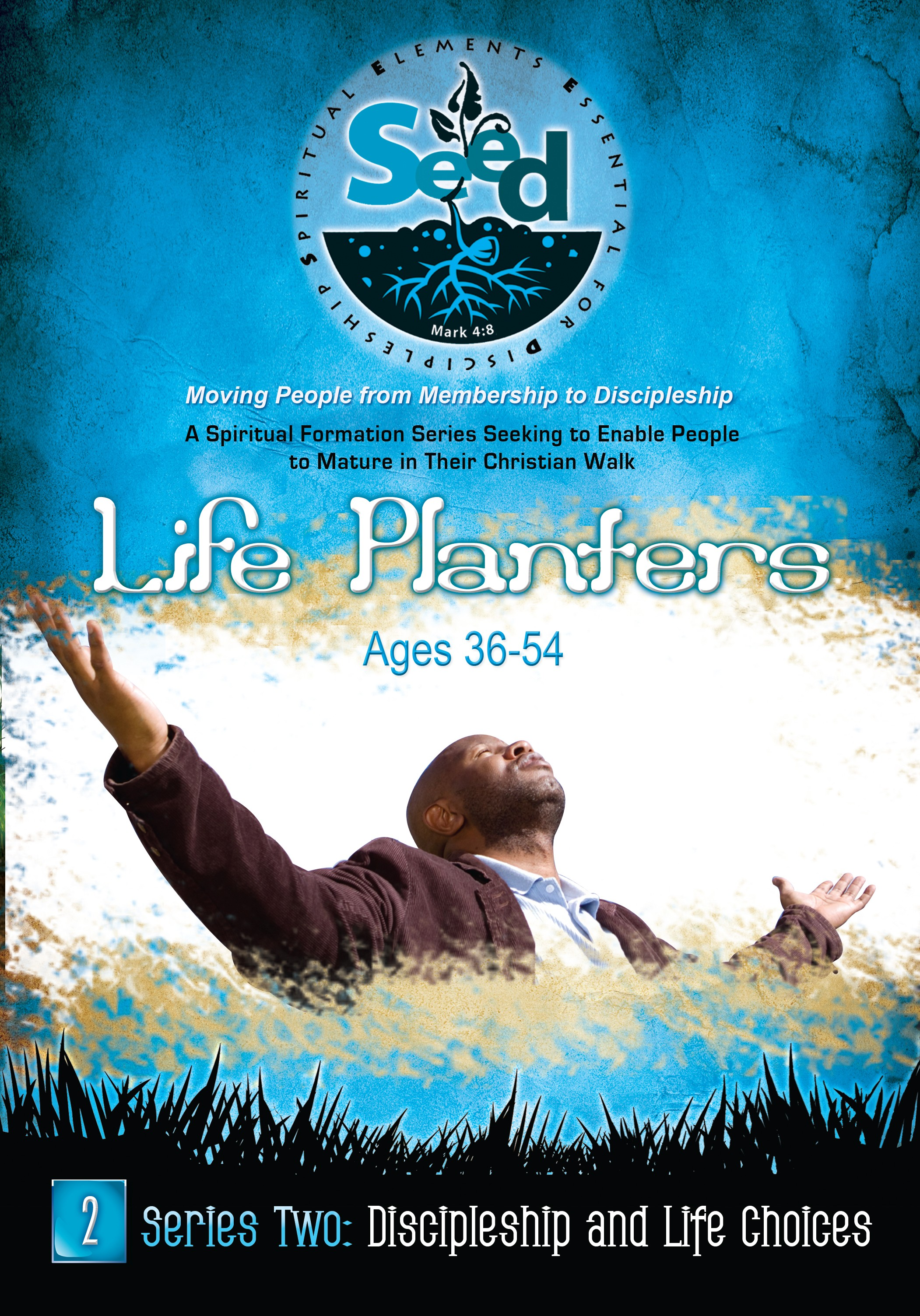 SEED Life Planters (Ages 36-54): Series 2: Discipleship and Life Choices