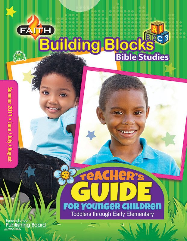 Faith Building Blocks Younger Children's Teacher Guide: For Toddlers through Early Elementary Students (Summer 2017)–Digital Edition