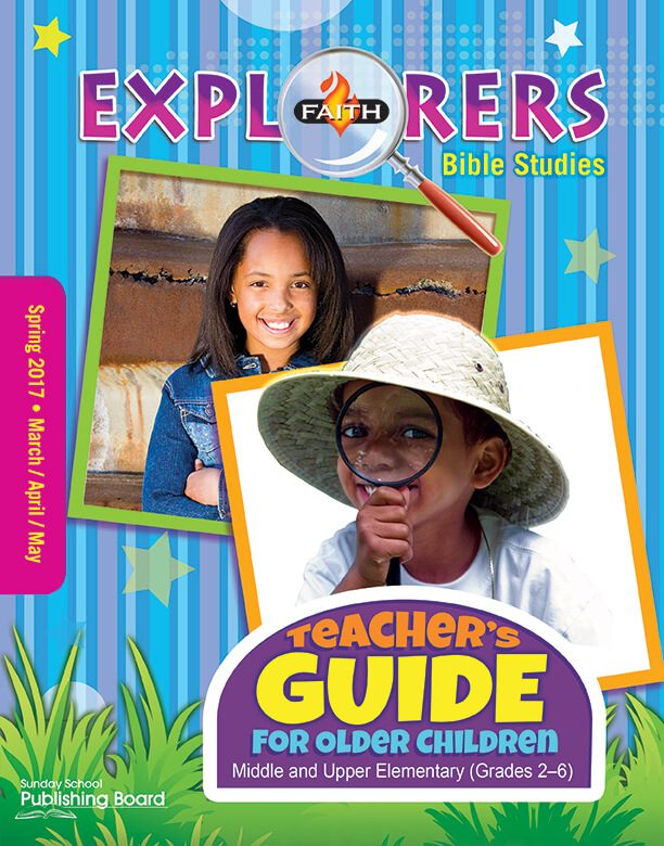 Faith Explorers Older Children's Teacher Guide: For Middle and Upper Elementary Students (Spring 2017)–Digital Edition