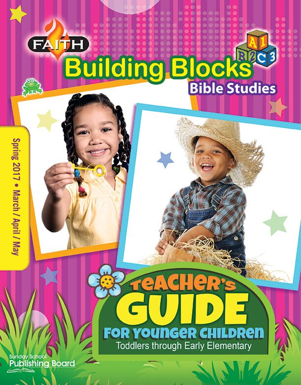 Faith Building Blocks Younger Children's Teacher Guide: For Toddlers through Early Elementary Students (Spring 2017)–Digital Edition